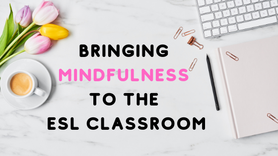 Bringing Mindfulness to the ESL classroom