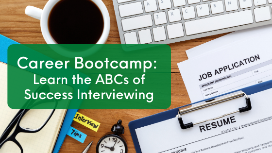 Career Bootcamp: Learn the ABCs of Success Interviewing