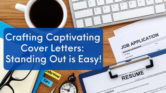 Crafting Captivating Cover Letters: Standing Out is Easy!