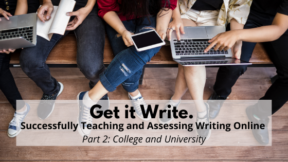 Get it Write. Successfully Teaching and Assessing Writing Online – Part 2: College and University