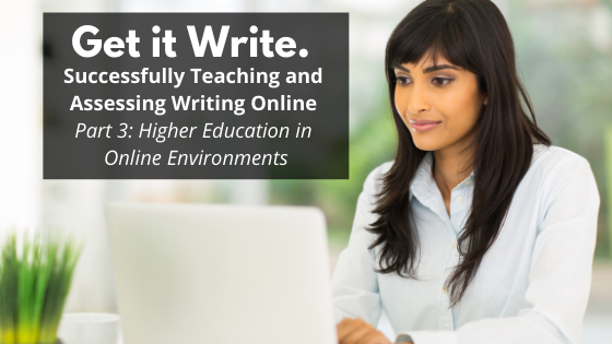 Get it Write. Successfully Teaching and Assessing Writing Online – Part 3: Assessing Writing in Higher Education in Online Environments