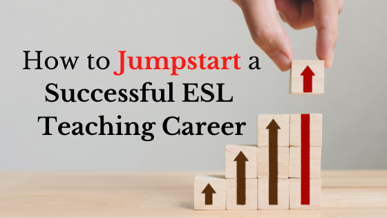 How to Jumpstart a Successful ESL Teaching Career